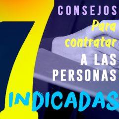 7 CONSEJOS PARA CONTRATAR A LAS PERSONAS INDICADAS