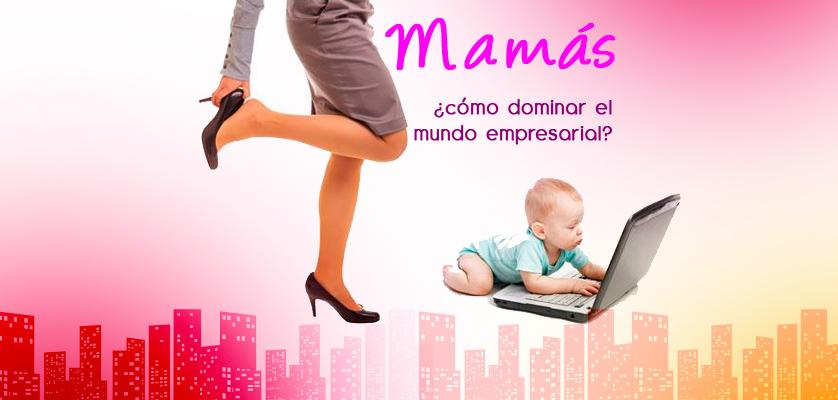 MAMAS-COMO-DOMINAR-EL-MUNDO-EMPRESARIAL