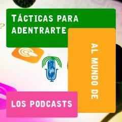 TÁCTICAS PARA ADENTRARTE AL MUNDO DE LOS PODCASTS