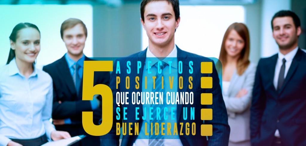 5-ASPECTOS-POSITIVOS-QUE-OCURREN-CUANDO-SE-EJERCE-UN-BUEN-LIDERAZGO