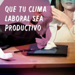 QUE TU CLIMA LABORAL SEA PRODUCTIVO