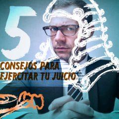 CINCO CONSEJOS PARA EJERCITAR TU JUICIO