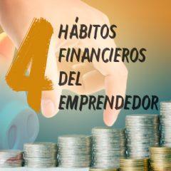 4 HÁBITOS FINANCIEROS DEL EMPRENDEDOR