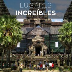 LUGARES INCREÍBLES: ANGKOR WAT EN CAMBOYA