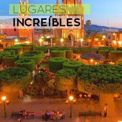 LUGARES INCREÍBLES: SAN MIGUEL DE ALLENDE