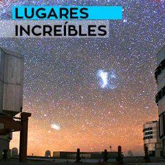 LUGARES INCREÍBLES: OBSERVATORIOS IMPRESIONANTES