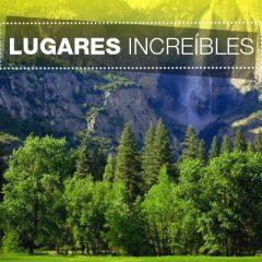 LUGARES INCREÍBLES: PARQUE YOSEMITE